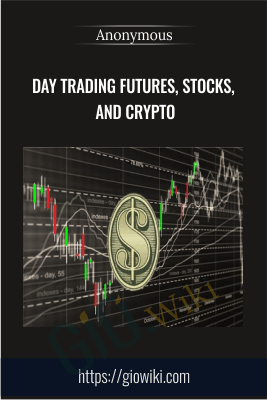 Day Trading Futures, Stocks, and Crypto - Anonymous