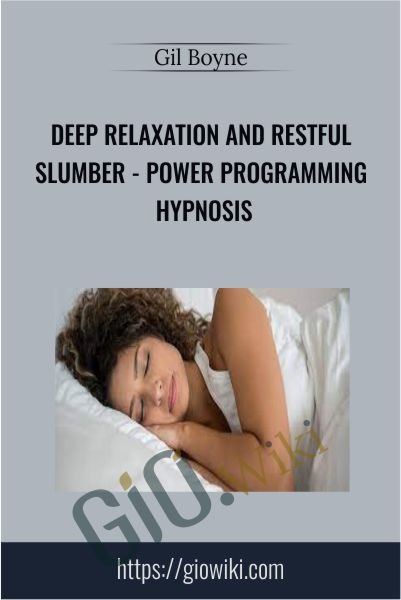 Deep Relaxation and Restful Slumber - Power Programming Hypnosis - Gil Boyne