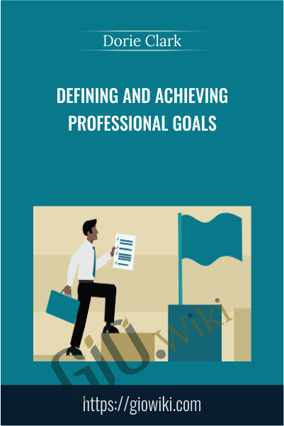 Defining and Achieving Professional Goals - Dorie Clark