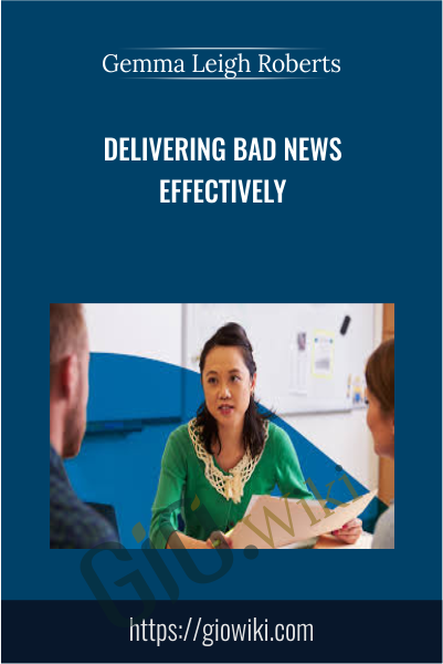 Delivering Bad News Effectively - Gemma Leigh Roberts