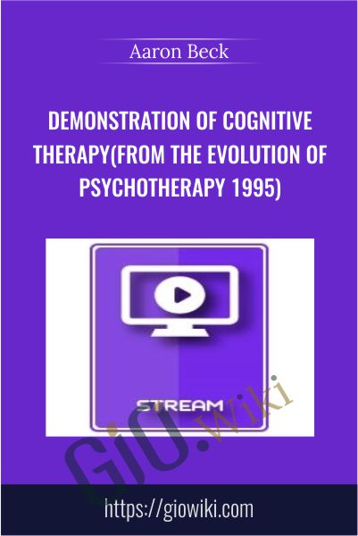 Demonstration of Cognitive Therapy (from the Evolution of Psychotherapy 1995) - Aaron Beck