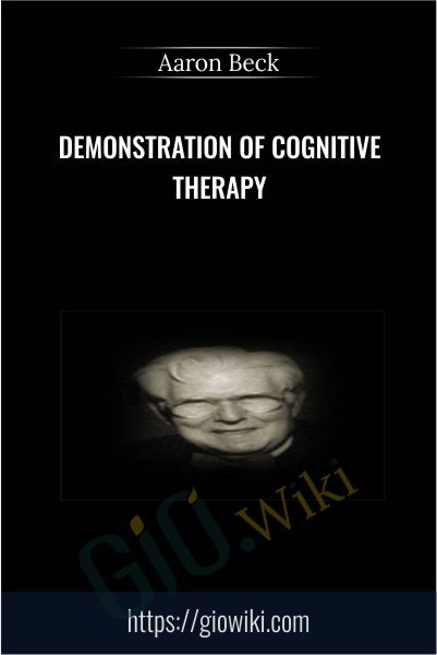 Demonstration of Cognitive Therapy - Aaron Beck