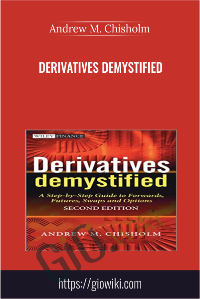 Derivatives Demystified: A Step-by-Step Guide to Forwards, Futures, Swaps and Options - Andrew M. Chisholm