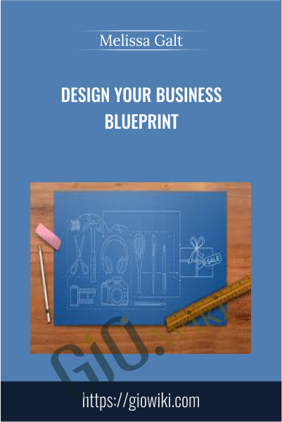 Design your business blueprint - Melissa Galt