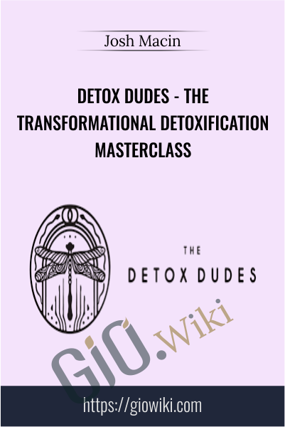 Detox Dudes - The Transformational Detoxification Masterclass - Josh Macin