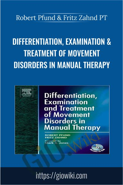 Differentiation, Examination & Treatment of Movement Disorders in Manual Therapy - Robert Pfund & Fritz Zahnd PT