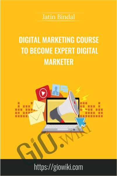 Digital Marketing Course to become Expert Digital Marketer - Jatin Bindal
