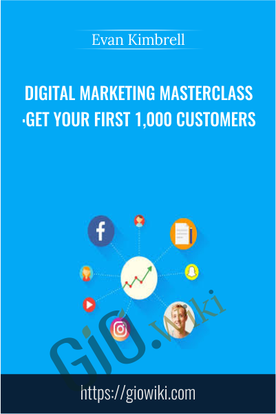 Digital Marketing Masterclass:Get Your First 1,000 Customers - Evan Kimbrell