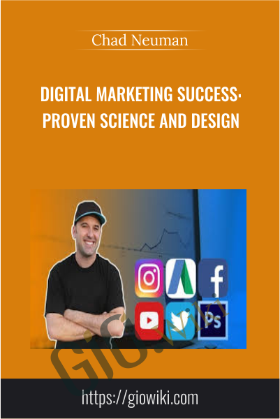 Digital Marketing Success: Proven Science and Design - Chad Neuman