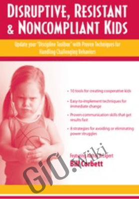 "Disruptive, Resistant and Noncompliant Kids: Update your ""Discipline Toolbox"" with Proven Techniques for Handling Challenging Behaviors in Children and Adolescents - Bill Corbett"