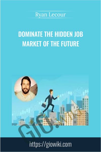 Dominate The Hidden Job Market Of The Future - Ryan Lecour