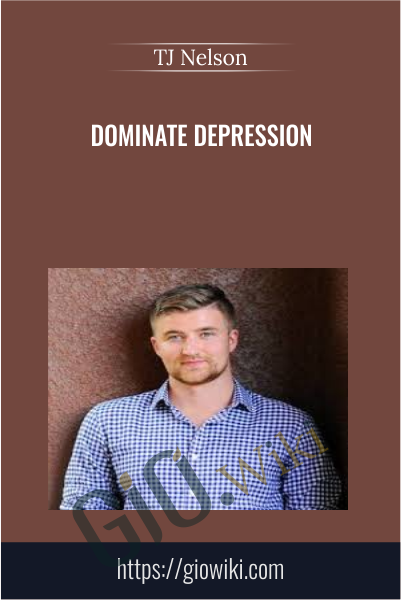 Dominate depression - TJ Nelson