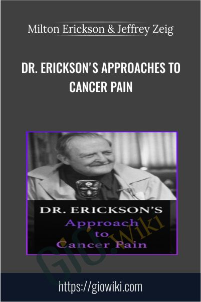 Dr. Erickson's Approaches to Cancer Pain - Milton Erickson & Jeffrey Zeig