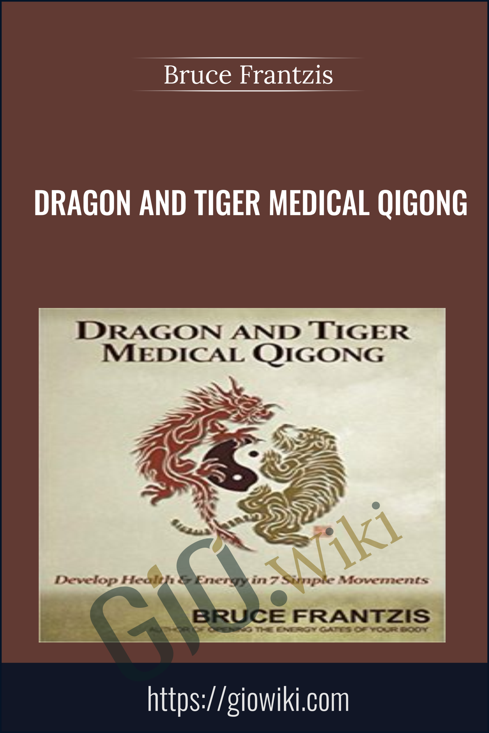 Dragon and Tiger Medical Qigong - Bruce Frantzis