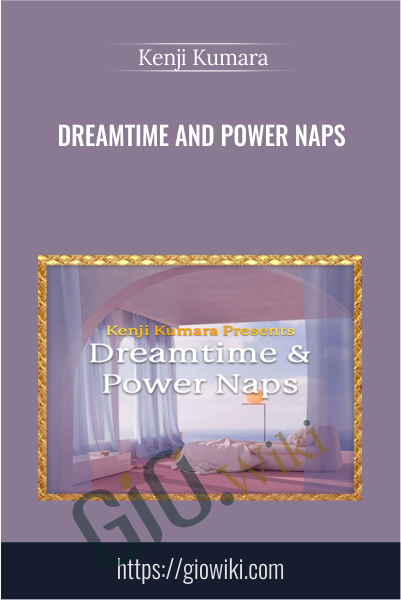 Dreamtime and power naps -  Kenji Kumara