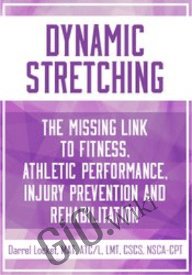 Dynamic Stretching: The Missing Link to Fitness, Athletic Performance, Injury Prevention and Rehabilitation - Darrell Locket