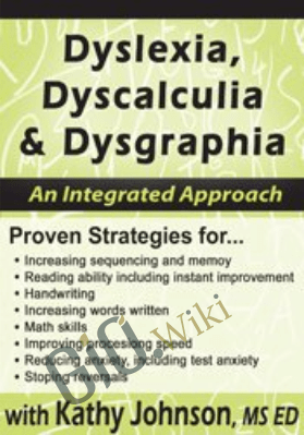 Dyslexia, Dyscalculia & Dysgraphia: An Integrated Approach - Kathy Johnson