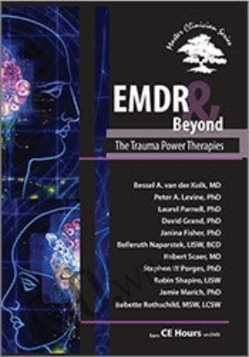 EMDR & Beyond: The Trauma Power Therapies - Janina Fisher ,  Bessel Van der Kolk & others