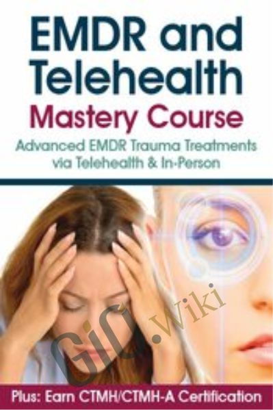 EMDR and Telehealth Mastery Course: Advanced EMDR Trauma Treatments via Telehealth & In-Person - Jennifer Sweeton & Others