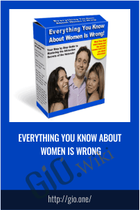 Everything You Know About Women Is Wrong