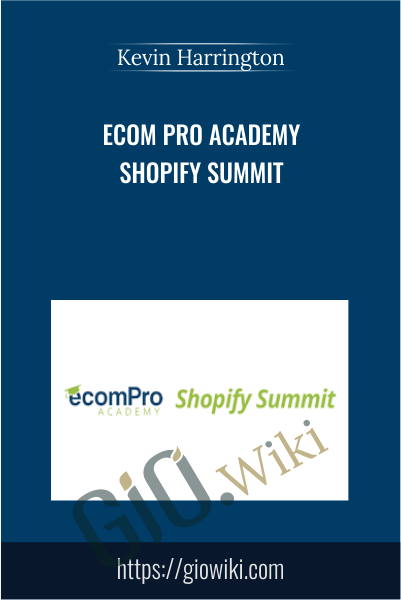 Ecom Pro Academy Shopify Summit - Kevin Harrington