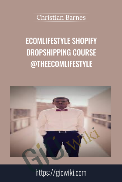 Ecomlifestyle Shopify Dropshipping Course @TheEcomlifestyle - Christian Barnes