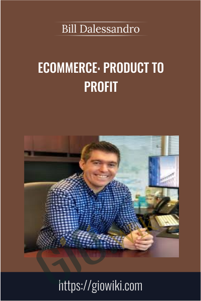 Ecommerce: Product To Profit - Bill Dalessandro