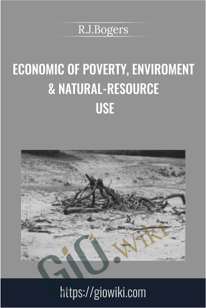 Economic of Poverty, Enviroment & Natural-Resource Use - R.J.Bogers