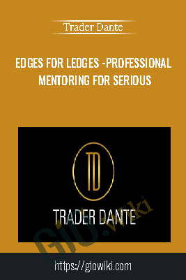 Edges for Ledges - Professional Mentoring for Serious - Trader Dante