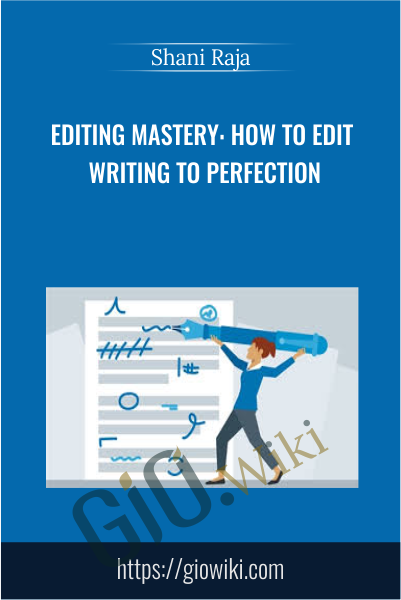 Editing Mastery: How to Edit Writing to Perfection - Shani Raja