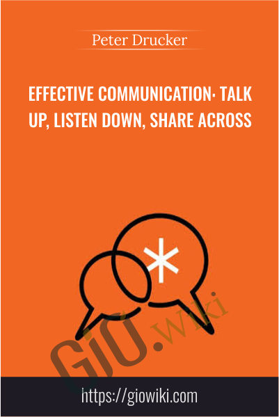 Effective Communication: Talk Up, Listen Down, Share Across - Peter Drucker