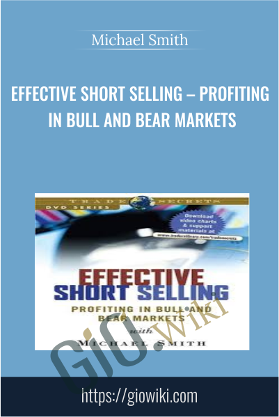 Effective Short Selling – Profiting in Bull and Bear Markets - Michael Smith