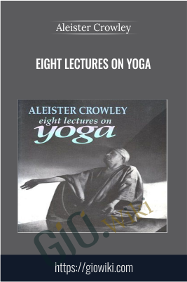 Eight Lectures on Yoga - Aleister Crowley