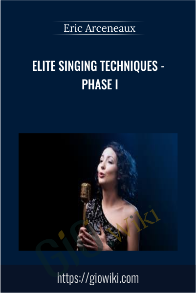 Elite Singing Techniques - Phase I -  Eric Arceneaux