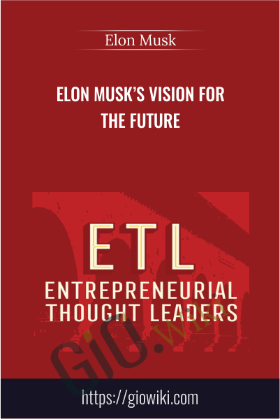 Elon Musk's Vision for the Future - Elon Musk