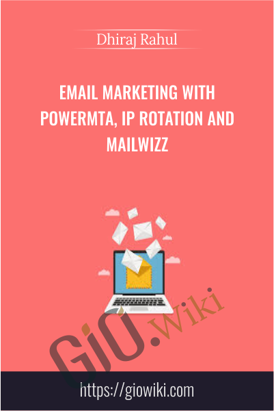 Email Marketing with PowerMTA, IP Rotation and Mailwizz - Dhiraj Rahul