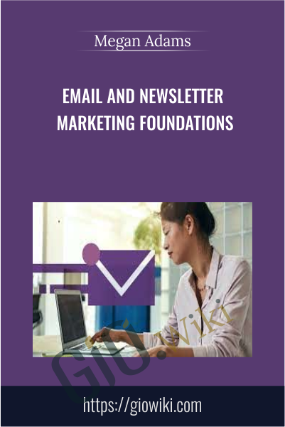 Email and Newsletter Marketing Foundations - Megan Adams