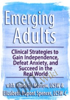 Emerging Adults: Clinical Strategies to Gain Independence, Defeat Anxiety and Succeed in the Real World - Kimberly Morrow &  Elizabeth DuPont Spencer