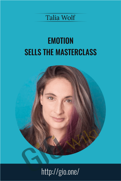 Emotion Sells The Masterclass - Talia Wolf