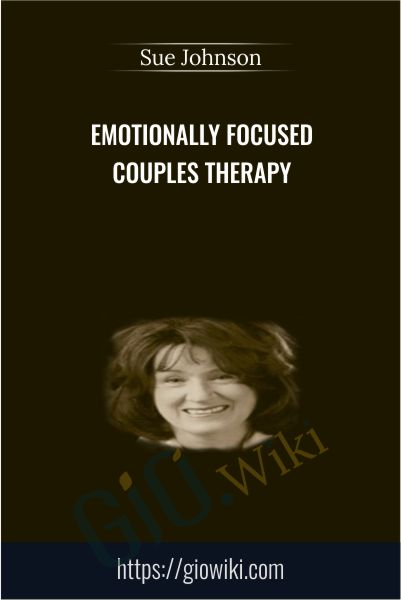 Emotionally Focused Couples Therapy - Sue Johnson