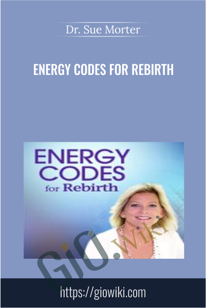Energy Codes for Rebirth - Dr. Sue Morter