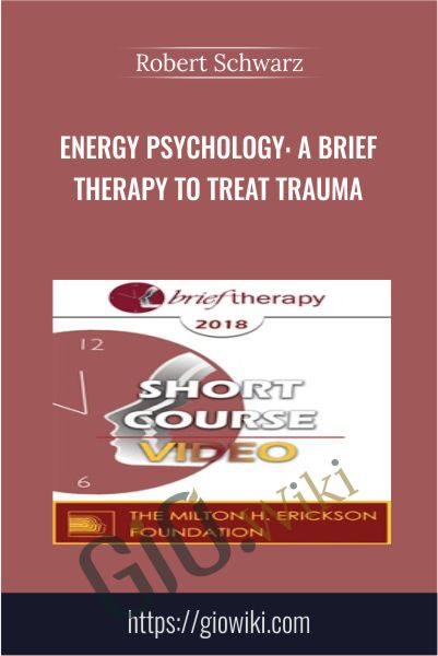 Energy Psychology: A Brief Therapy to Treat Trauma - Robert Schwarz