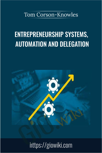 Entrepreneurship Systems, Automation and Delegation - Tom Corson-Knowles