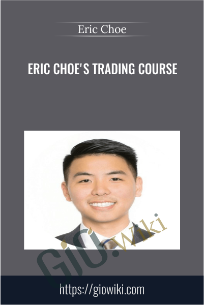 Eric Choe's Trading Course - Eric Choe
