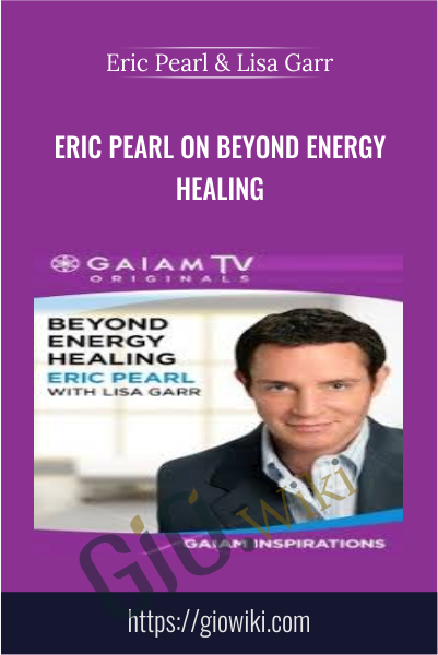 Eric Pearl on Beyond Energy Healing -  Eric Pearl & Lisa Garr