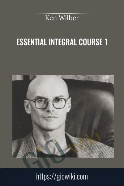 Essential Integral Course 1 - Ken Wilber