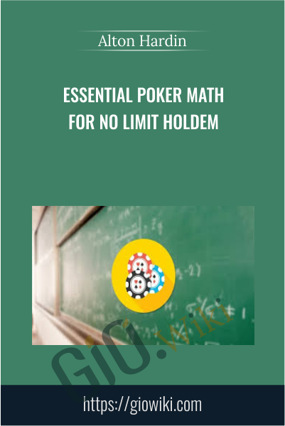 Essential Poker Math for No Limit Holdem - Alton Hardin