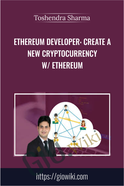 Ethereum Developer: Create a New Cryptocurrency w/ Ethereum - Toshendra Sharma