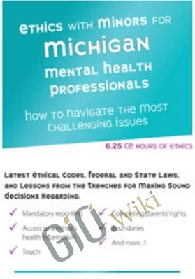 Ethics with Minors for Michigan Mental Health Professionals: How to Navigate the Most Challenging Issues - Terry Casey