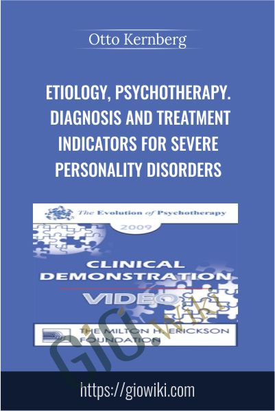 Etiology, Psychotherapy. Diagnosis and Treatment Indicators for Severe Personality Disorders - Otto Kernberg